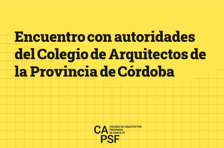 Encuentro con autoridades del Colegio de Arquitectos de la Provincia de Córdoba